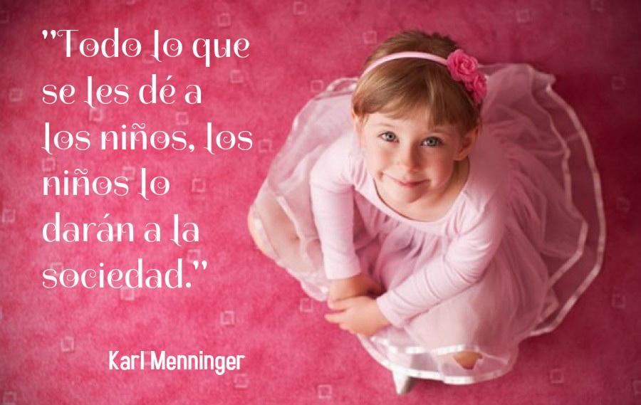 Lo que se dé a los niños, los niños darán a la sociedad -Meninger